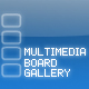 MULTIMEDIA BOARD GALLERY