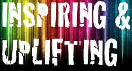 INSPIRING & UPLIFTING