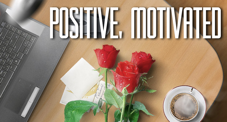 POSITIVE, MOTIVATED