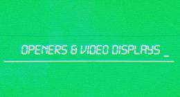 Openers & Video Displays