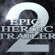 Epic Heroic Trailer 2