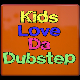 Kids Love Da Dubstep