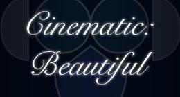 Cinematic Beautiful
