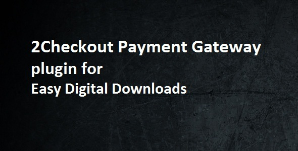 2Checkout Payment Gateway - Easy Digital Downloads - CodeCanyon Item for Sale