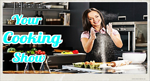 Your Cooking Show