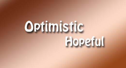 Optimistic - Hopeful