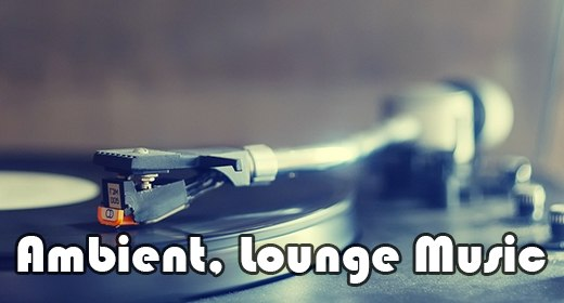 Ambient, Lounge Music