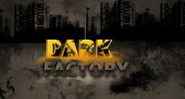 DARK-><-FACTORY