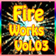 Fire Works Vol.03