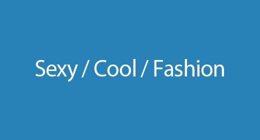 Sexy - Cool - Fashion