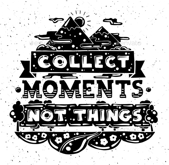 Collect Moments Not Things - Backgrounds Decorative