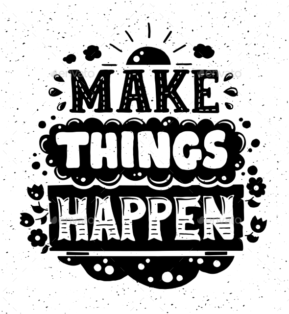 Make Things Happen Illustration with Quote - Backgrounds Decorative
