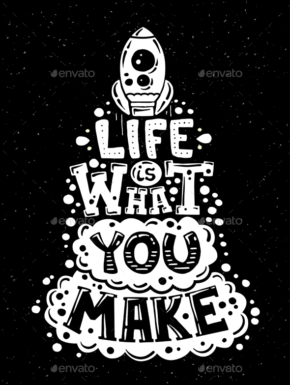 Life's What You Make Illustration with Quote - Backgrounds Decorative
