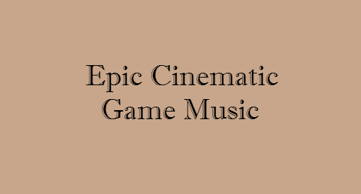 Epic Cinematic, Game Music