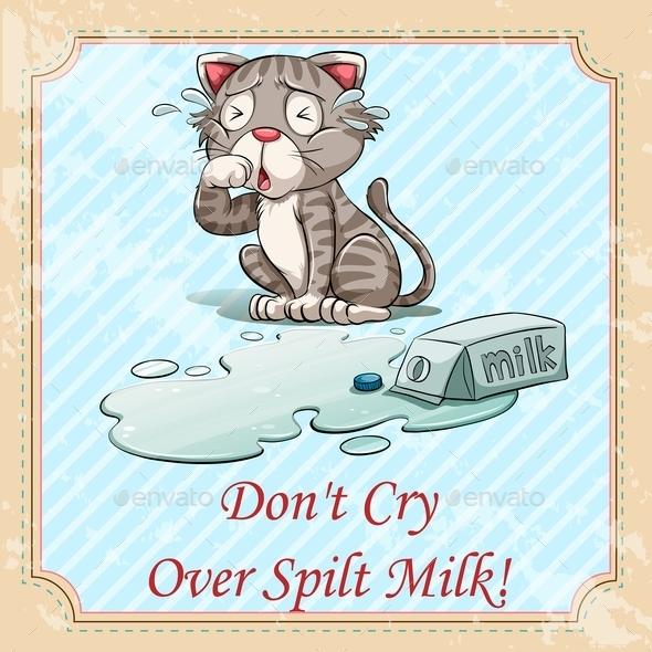 Idiom Don't Cry Over Spilt Milk - Miscellaneous Conceptual