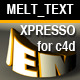 MELTTEXT- a XPRESSO LIB FOR CINEMA 4D - 3DOcean Item for Sale