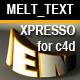 MELTTEXT- a XPRESSO LIB FOR CINEMA 4D - 3DOcean Item for Sale