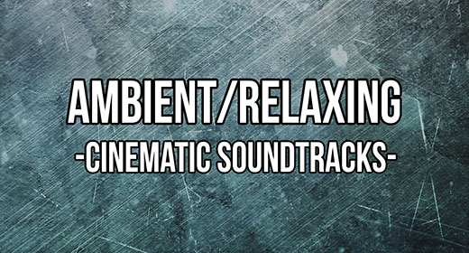 Ambient & Relaxing Soundtracks