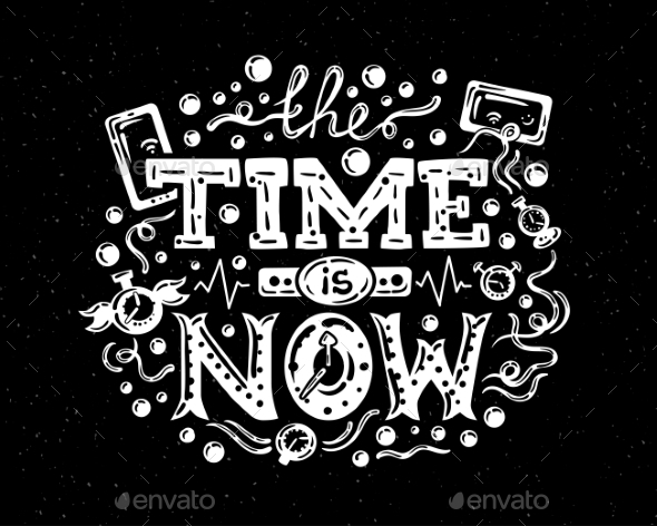 The Time Is Now Lettering Illustration - Backgrounds Decorative