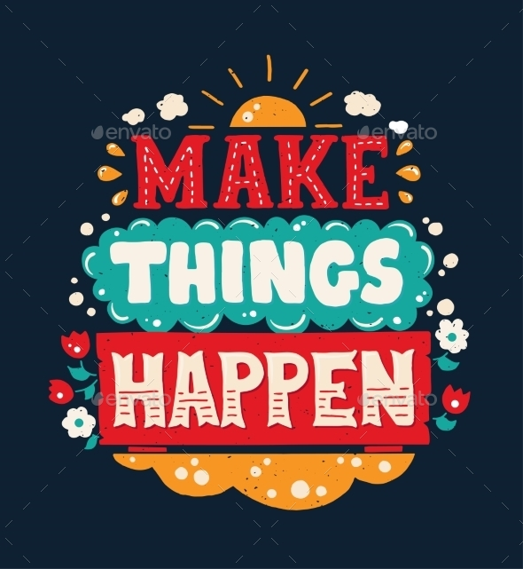Make Things Happen Quote Lettering - Backgrounds Decorative