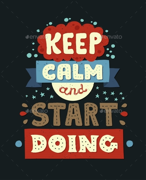 Keep Calm and Start Doing Quote Lettering - Backgrounds Decorative