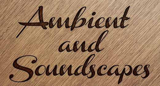 Ambient and Soundscapes