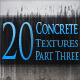 20 Concrete Textures - Pack Three - GraphicRiver Item for Sale