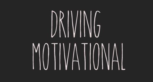 Driving Motivational