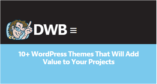 10+ WordPress Themes That Will Add Value to Your Projects