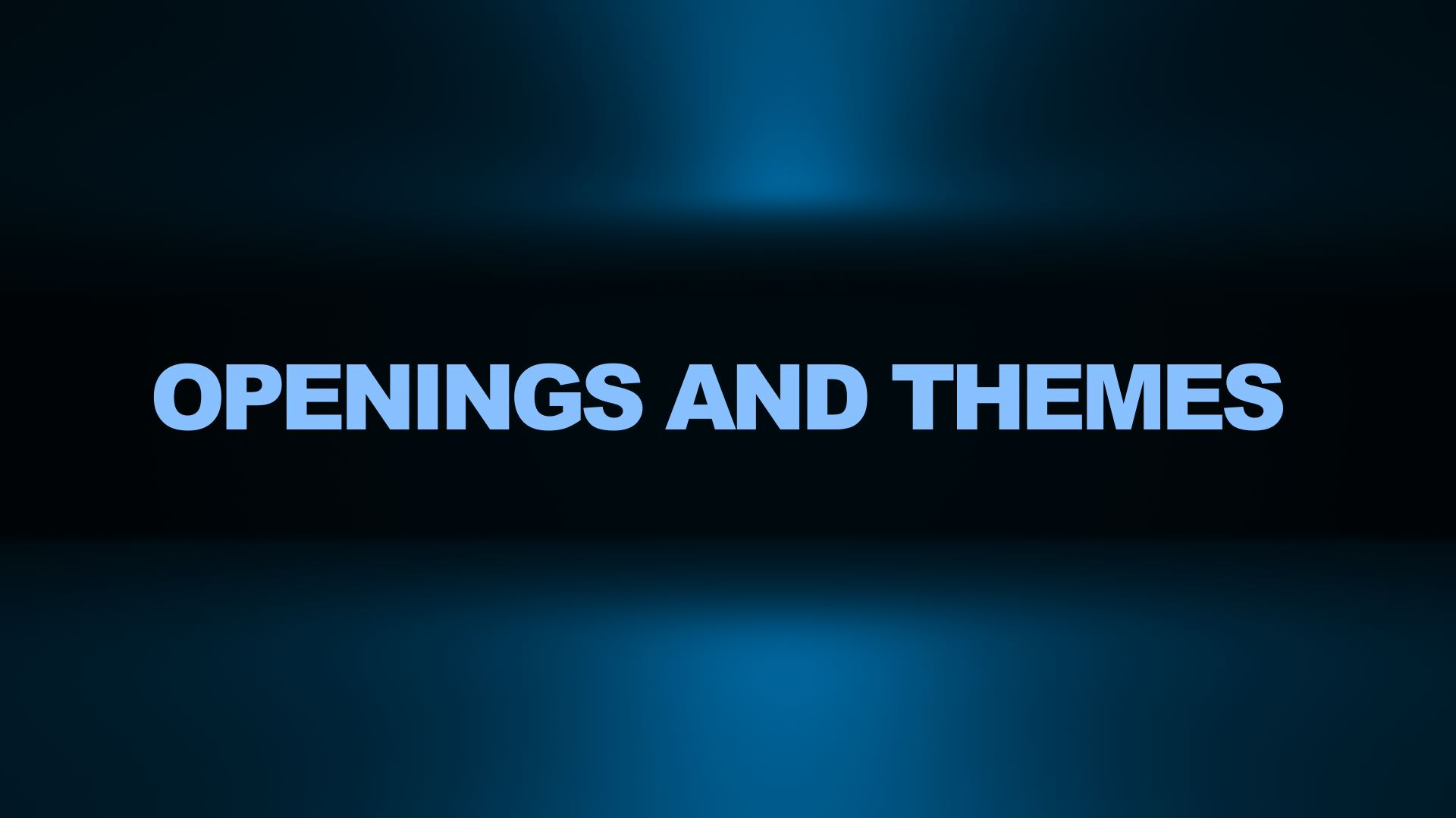 Openings and Themes