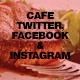 Cafe Twitter, Facebook and Instagram