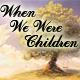 When We Were Children