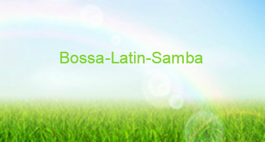Bossa- Samba-Latin