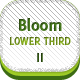 Bloom Lower Third II - VideoHive Item for Sale