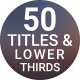 50 Titles & Lower Thirds - VideoHive Item for Sale