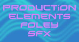 Production Elements, Foley, SFX