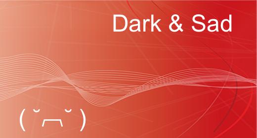 Dark & Sad