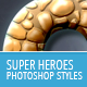 Super Heroes - Photoshop Styles - GraphicRiver Item for Sale