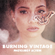 BURNING VINTAGE PHOTOSHOP ACTION - GraphicRiver Item for Sale