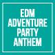 EDM Adventure Party Anthem