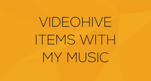 VideoHive Items With My Music