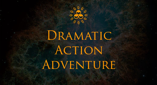 Dramatic, Action, Adventure (Cinematic)