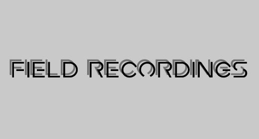 Field Recordings