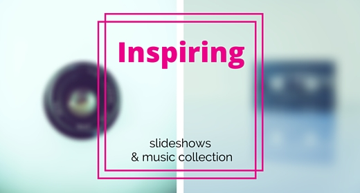 Inspiring Slideshows and Music