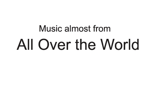 Music almost from All Over the World