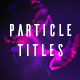 Particle Titles - VideoHive Item for Sale