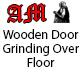 Wooden Door Grinding Over Floor