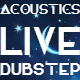 Acoustics Live Dubstep