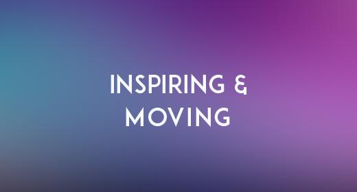 Inspiring & Moving