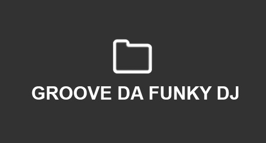 GROOVE DA FUNKY DJ